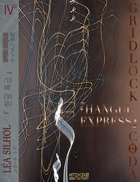 Léa Silhol - Seppenko Monogatari Tome 4 : Hangul Express Deuxième partie - Gridlock Coda, Opus 2.