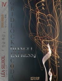 Léa Silhol - Seppenko Monogatari Tome 4 : Hangul Express Première partie - Gridlock Coda, Opus 2.