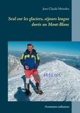 Jean-Claude Mettefeu - Seul sur les glaciers, séjours longue durée au Mont-Blanc - Aventures solitaires.