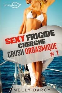 Melly Darcy - Sexy Frigide Cherche Crush Orgasmique Tome 1.
