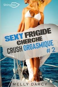 Melly Darcy - Sexy Frigide Cherche Crush Orgasmique Tome 2.