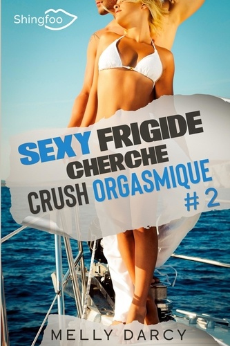 Sexy Frigide Cherche Crush Orgasmique Tome 2