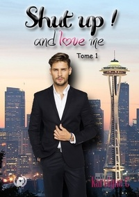 Karolyne C - Shut up ! and love me Tome 1 : .
