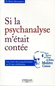 Mario Bensasson - Si la psychanalyse m'était contée - Les mots de la psychanalyse au fil des millénaires.