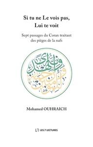 Mohamed Ouhraich - Si tu ne Le vois pas, Lui te voit - Sept passages du Coran traitant des pièges de la nafs.