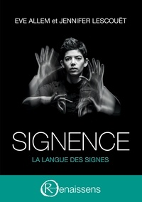 Eve Allem et Jennifer Lescouët - Signence - La langue des signes.