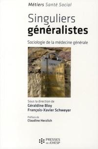 Géraldine Bloy et François-Xavier Schweyer - Singuliers généralistes - Sociologie de la médecine générale.