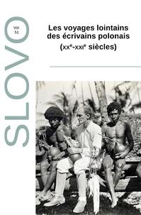 Anne-Marie Monluçon et Anna Saignes - Slovo N° 51 : Les voyages lointains des écrivains polonais (XXe-XXIe siècles).