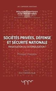 Philippe Chapleau - Sociétés privées, défense et sécurité nationale - Privatisation ou externalisation ?.