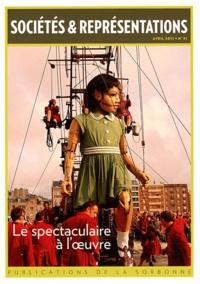 Pascale Goetschel - Sociétés & Représentations N° 31, Avril 2011 : Le spectaculaire à l'oeuvre.