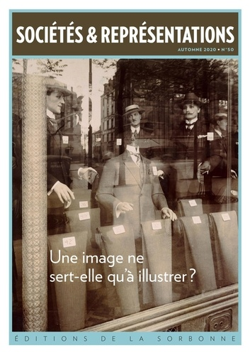 Sociétés & Représentations N° 50, automne 2020 Une image ne sert-elle qu'à illustrer ?