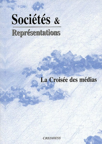 François Jost et André Gaudreault - Sociétés & Représentations N° 9, Avril 2000 : La croisée des médias.