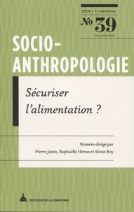 Pierre Janin et Raphaëlle Héron - Socio-anthropologie N° 39, 1er semestre  : Sécuriser l'alimentation ?.