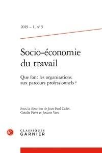 Jean-Paul Cadet et Coralie Perez - Socio-économie du travail N° 5/2019-1 : Que font les organisations aux parcours professionnels ?.