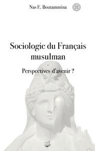 Nas E. Boutammina - Sociologie du français musulman - Perspectives d'avenir ?.