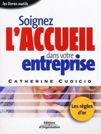 Catherine Cudicio - Soignez l'accueil dans votre entreprise - Les règles d'or de l'accueil.