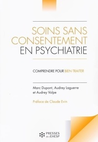 Marc Dupont et Audrey Laguerre - Soins sans consentement en psychiatrie - Comprendre pour bien traiter.
