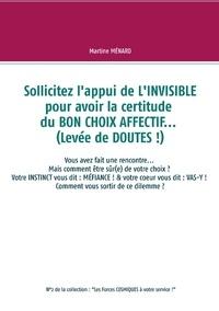 Martine Ménard - Sollicitez l'appui de l'invisible pour avoir la certitude du bon choix affectif... (levée de doutes !) - Vous avez rencontré l'amour, mais comme être sûr(e) de votre choix ?.