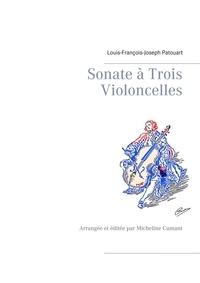 Louis-François-Joseph Patouart et Micheline Cumant - Sonate à Trois Violoncelles.