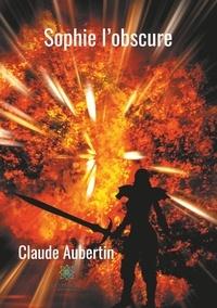 Claude Aubertin - Sophie l'obscure.