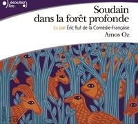 Amos Oz - Soudain dans la forêt profonde. 2 CD audio