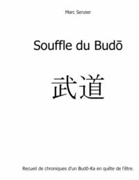 Marc Senzier - Souffle du budo - Chroniques d'un Budo-Ka en quête de l'être.