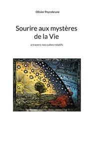 Olivier Peyrebrune - Sourire aux mystères de la Vie - A travers nos cultes relatifs.
