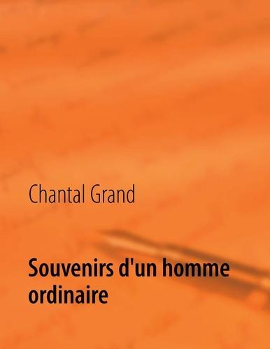 Chantal Grand - Souvenirs d'un homme ordinaire.