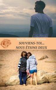 Marie-Christine Martens - Souviens-toi... Nous étions deux.