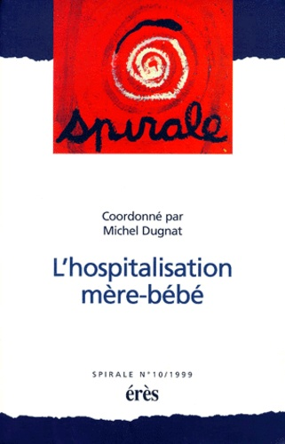 Michel Dugnat et  Collectif - Spirale N° 10, 1999 : L'hospitalisation mère-bébé.