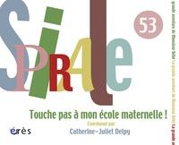 Catherine-Juliet Delpy - Spirale N° 53, Mars 2010 : Touche pas à mon école maternelle !.