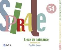 Paul Cesbron - Spirale N° 54, Juin 2010 : Lieux de naissance - La grande aventure de Monsieur Bébé.