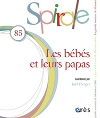 Joël Clerget - Spirale N° 85, mars 2018 : Les bébés et leurs papas.