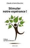 Claude Bouchot et Karin Bouchot - Stimuler notre espérance !.