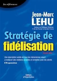 Jean-Marc Lehu - Stratégie de fidélisation.