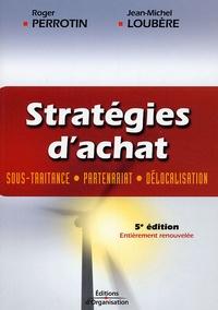 Jean-Michel Loubère et Roger Perrotin - Stratégies d'achat - Sous-traitance, partenariat, délocalisation.