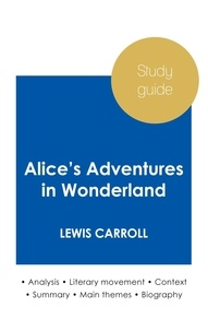Lewis Carroll - Study guide Alice's Adventures in Wonderland by Lewis Carroll (in-depth literary analysis and complete summary).