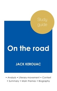 Jack Kerouac - Study guide On the road by Jack Kerouac (in-depth literary analysis and complete summary).