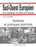 Jean-Pierre Augustin et  Collectif - Sud-Ouest Européen N° 13, Mars 2002 : Territoires et pratiques sportives.