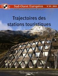 Vincent Vlès - Sud-Ouest Européen N° 39/2015 : Trajectoires des stations touristiques - Grand Sud-Ouest français depuis le XIXe siècle.