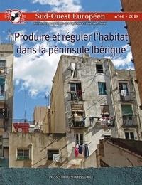 Nacima Baron et Hovig Ter Minassian - Sud-Ouest Européen N° 46, 2018 : Produire et réguler l'habitat dans la péninsule ibérique depuis la crise de 2018.