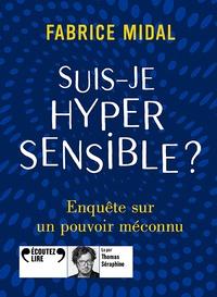 Fabrice Midal - Suis-je hypersensible ? - Enquête sur un pouvoir méconnu. 1 CD audio MP3