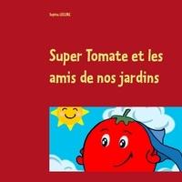 Sophie Leclerc - Super tomate et les amis de nos jardins.