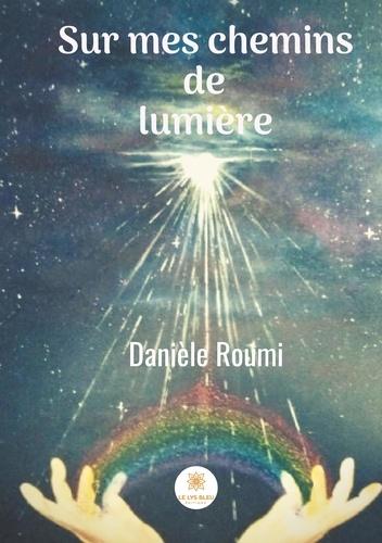 Danièle Roumi - Sur mes chemins de lumière.