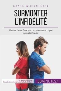 Audrey Voos et Antonella Delli Gatti - Surmonter l'infidélité - Raviver la confiance en soi et en son couple après l'infidélité.