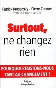 Pierre Zimmer et Patrick Krasensky - Surtout, ne changez rien.