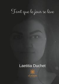 Laetitia Duchet - Tant que le jour se lève.