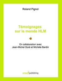 Roland Pignol - Témoignages sur le monde hlm - En collaboration avec Jean-Michel Doré et Michèle Bardin.
