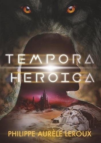 Philippe Aurèle Leroux - Tempora Heroica - Recueil de nouvelles.
