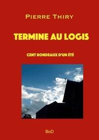 Pierre Thiry - Termine au logis - Cent rondeaux d'un été.
